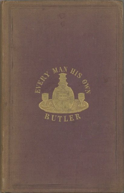 """Every Man his Own Butler, by the author of the """"History and description of modern wines."""". Cyrus Redding."""