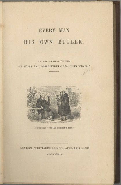 """Every Man his Own Butler, by the author of the """"History and description of modern wines."""""""