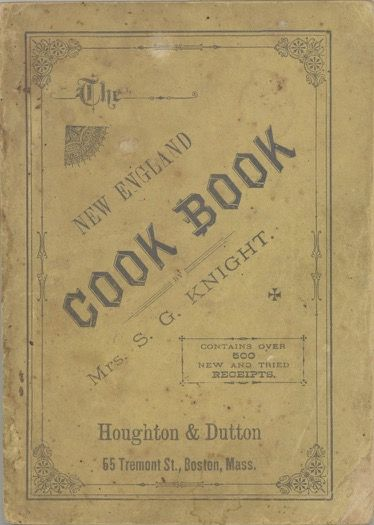 The New England Cook Book. Boston, Mass. [cover subtitle: Contains over 500 new and tried receipts]. Promotional cookbook – Houghton, Dutton, Mrs. S. G. Knight, Susan G. Knight, Mass Boston.