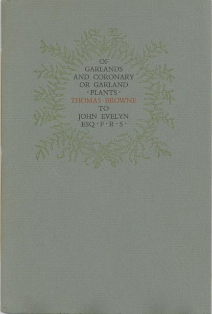 Of Garlands and Coronary or Garland Plants. Thomas Browne to John Evelyn Esq. F.R.S. Gehenna Press, John Evelyn, printer Leonard Baskin, Thomas Browne.