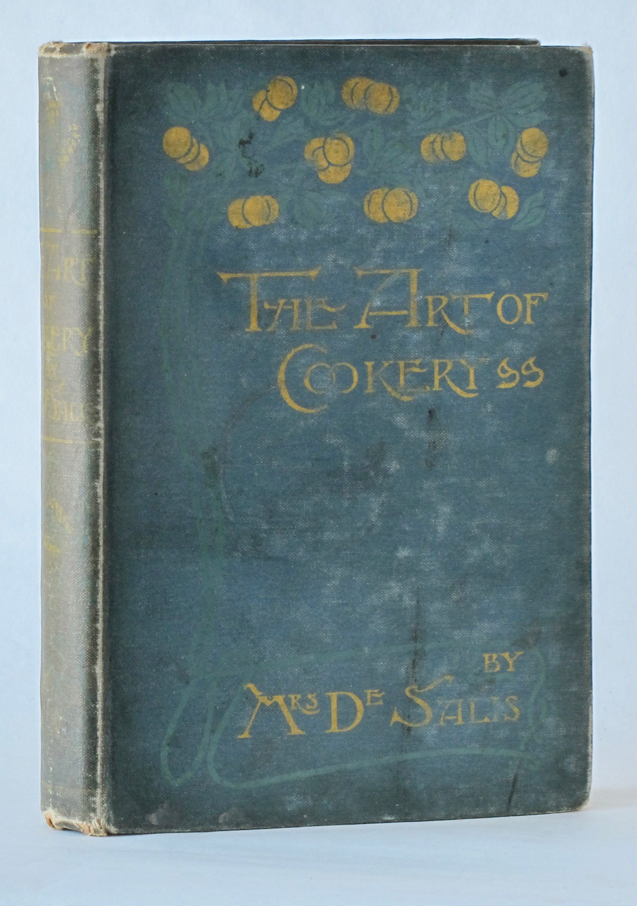 The Art of Cookery Past and Present : a treatise on ancient cookery, with anecdotes of noted cooks and gourmets, ancient foods, menus, etc. De Salis Mrs, Harriet Anne DeSalis.