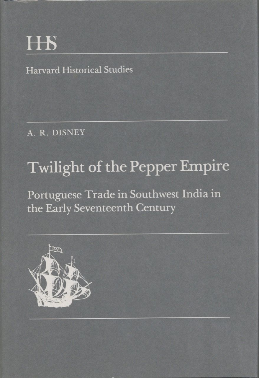 Twilight of the Pepper Empire: Portuguese Trade in Southwest India in the Early Seventeenth Century. A. R. Disney.