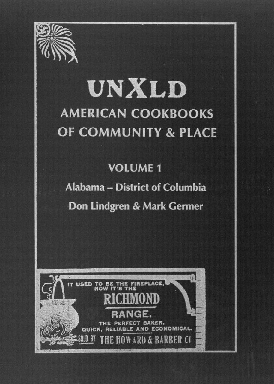 UnXld: American Cookbooks of Community & Place. Volume 1, Alabama – District of Columbia. Don Lindgren, Mark Germer.
