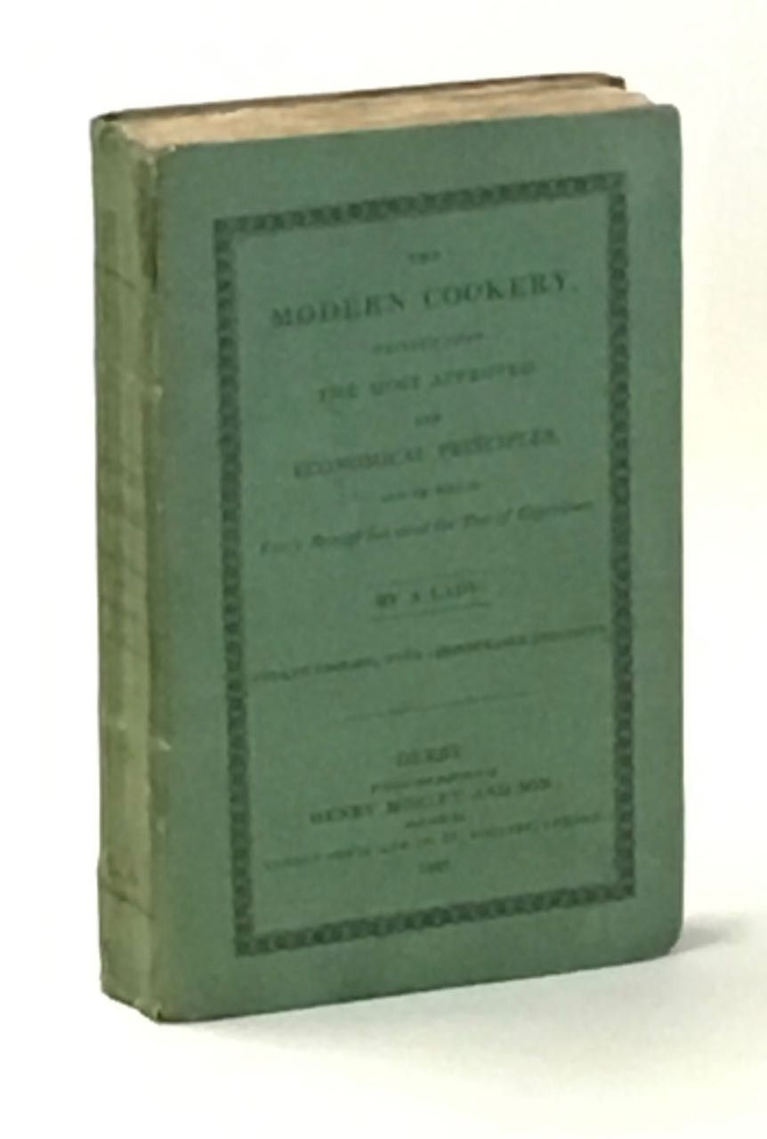 """The Modern Cookery, written upon the most approved and economical principles, and in which every receipt has stood the test of experience. By a Lady. Fourth edition, with considerable additions. Hannah Glasse, """"By a. Lady"""", unauthorized."""
