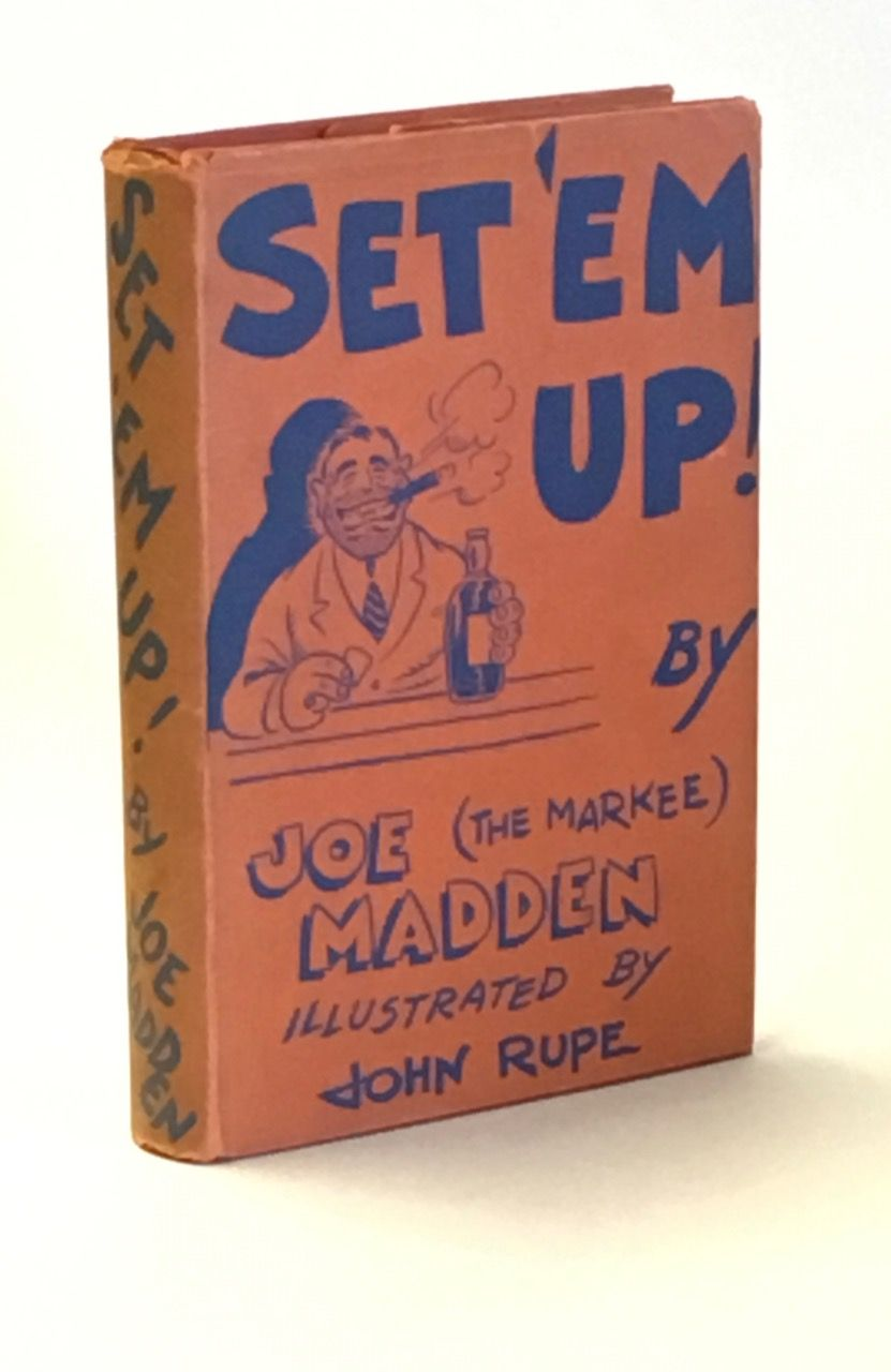 Set 'Em Up. Illustrated by John Rupe. Published by a Punch-Drunk Author who Still Hasn't Learned his Lesson. Joe Madden, the Markee.