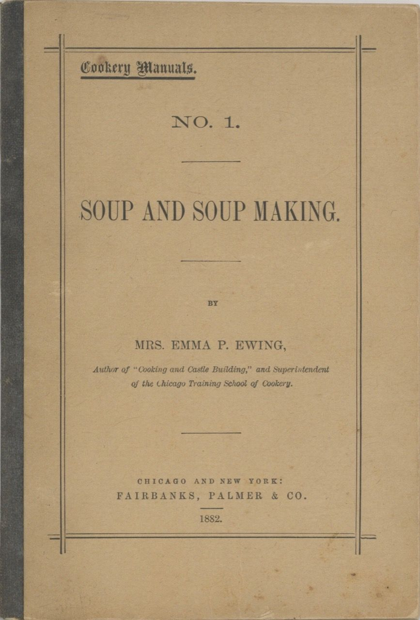 Soups and Soup Making. Cookery Manuals No.1. Mrs. Emma P. Ewing, Emma Pike Ewing.