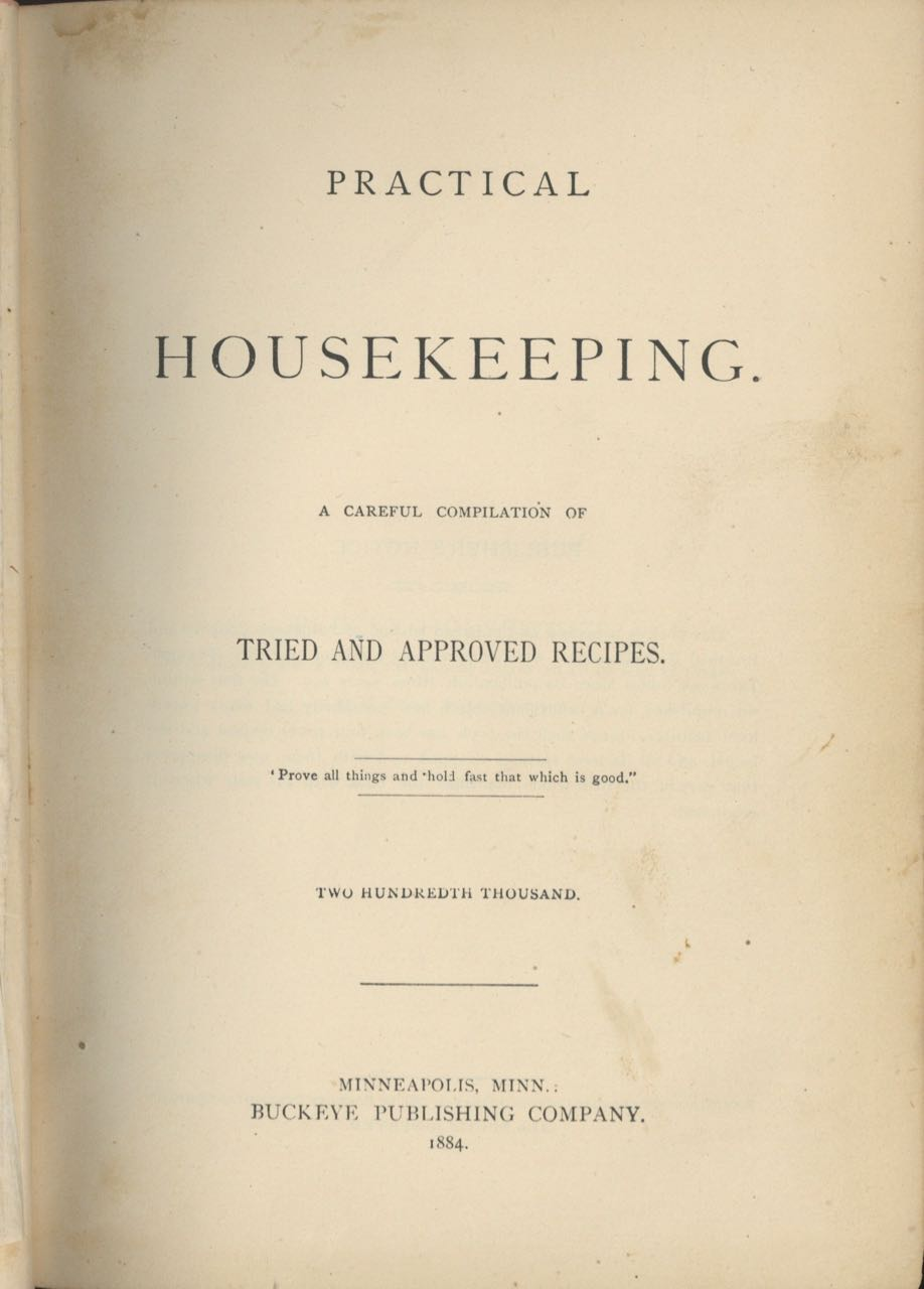 Practical Housekeeping: a Careful Compilation of Tried and Approved Recipes. Two Hundredth Thousand. Estelle Woods Wilcox.