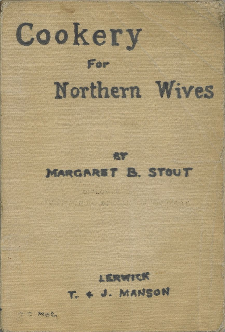 Cookery for Northern Wives Compiled for Home and School... containing practical recipes for old time and modern dishes, all suited to the highlands and islands of Scotland. Margaret B. Stout.