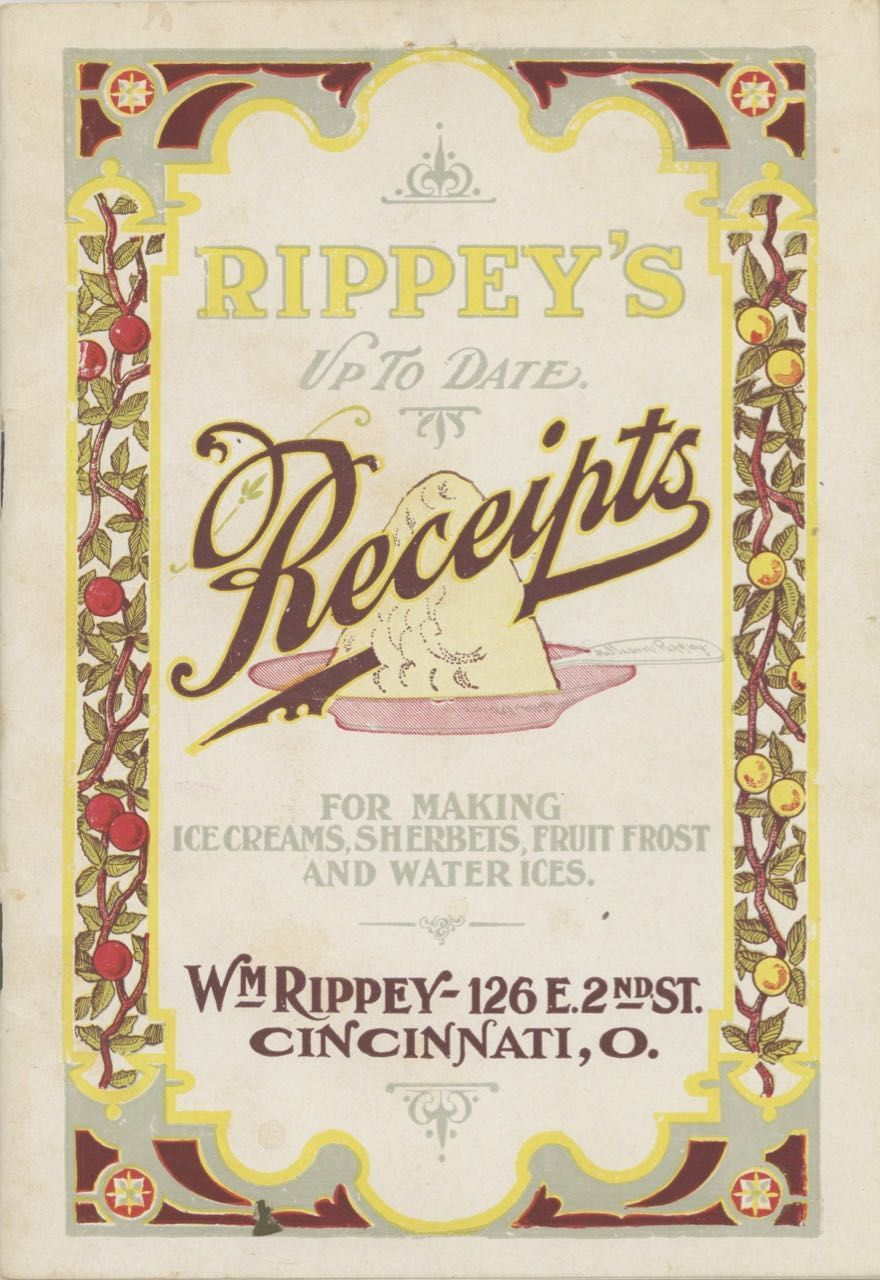Rippey's Up To Date Receipts: for making ice creams, sherbets, fruit frost and water ices. Ice Cream, William Rippey.