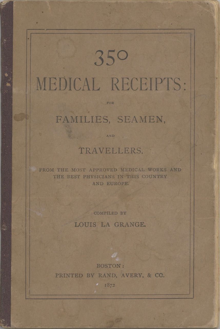 350 Medical Receipts: for families, seamen, and travellers [sic]. From the most approved medical works and the best physicians in this country and Europe. Compiled by Louis La Grange. Louis La Grange.