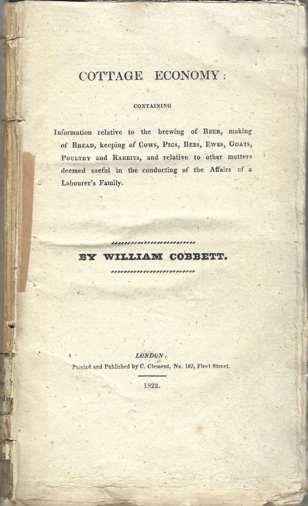 Cottage Economy: Containing information relative to the brewing of beer, making of bread, keeping of cows, pigs, bees, ewes, goats, poultry and rabbits, and relative to other matters deemed useful in the conducting of the affairs of a labourer's family. William Cobbett.