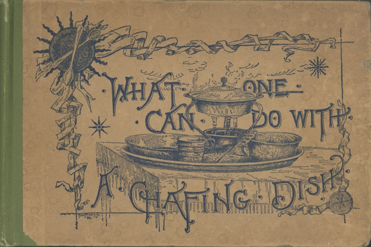 What One Can do with a Chafing Dish. A Guide for Amateur Cooks. Henrietta L. Sawtelle, Agate Chafing Dish, H L. S.