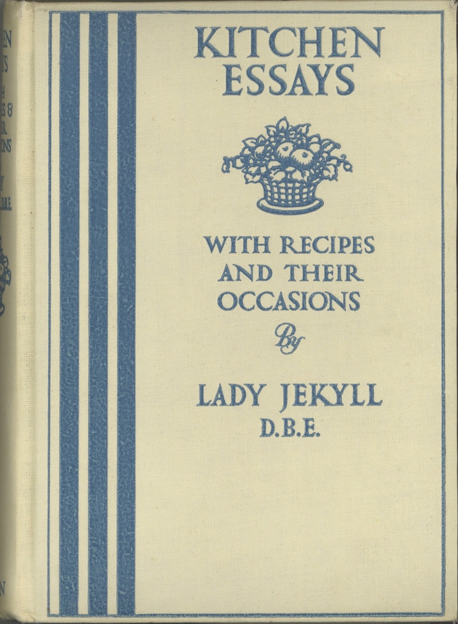 Kitchen Essays, with recipes and their occasions, by Lady Jekyll. Reprinted from The Times. Lady Jekyll D. B. E., Pauline Baynes, Lady Agnes Lowndes Jekyll.