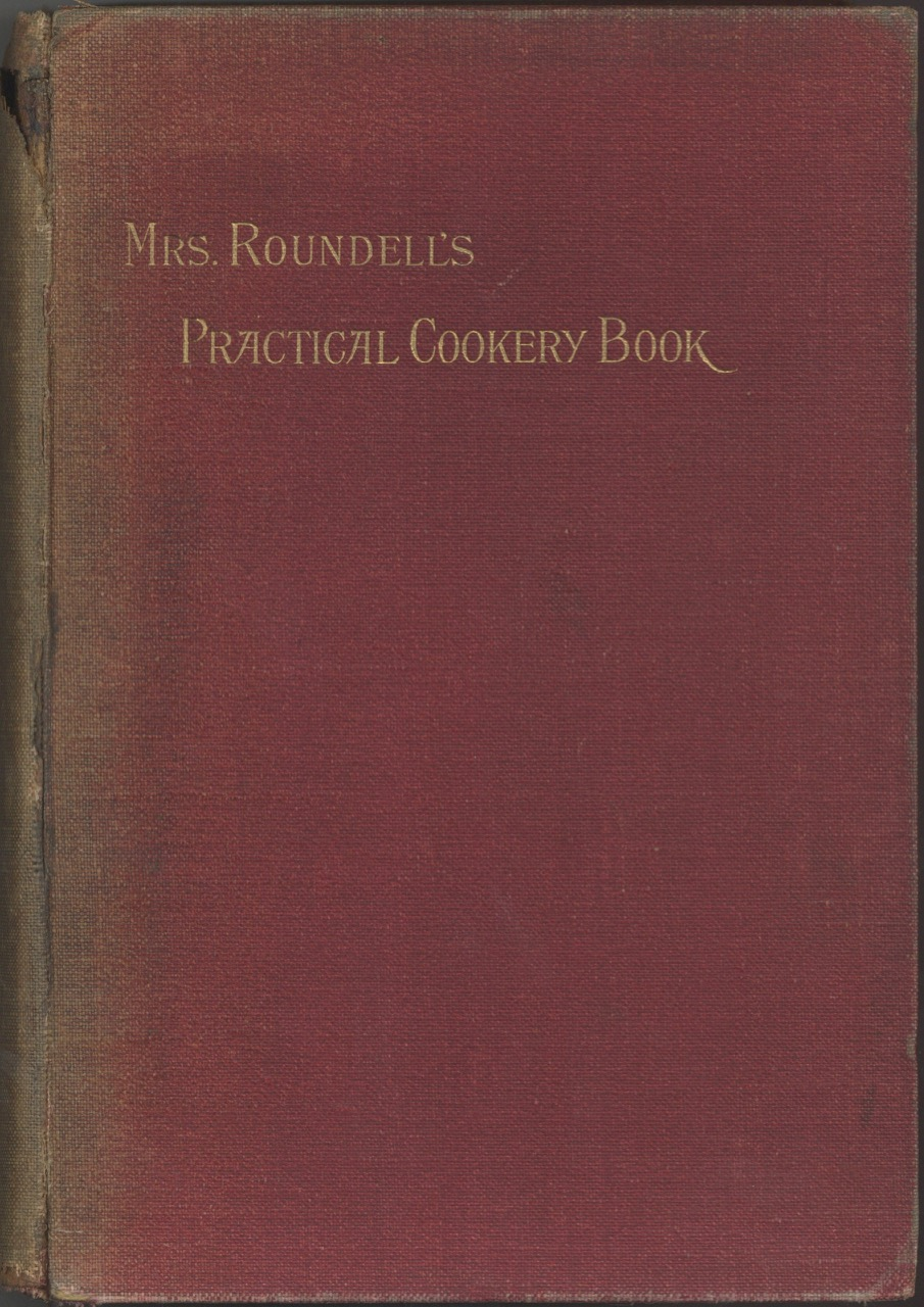 Mrs. Roundell's Practical Cookery Book: with many family recipes hitherto unpublished. Roundell Mrs, Julia Anne Elizabeth Roundell.