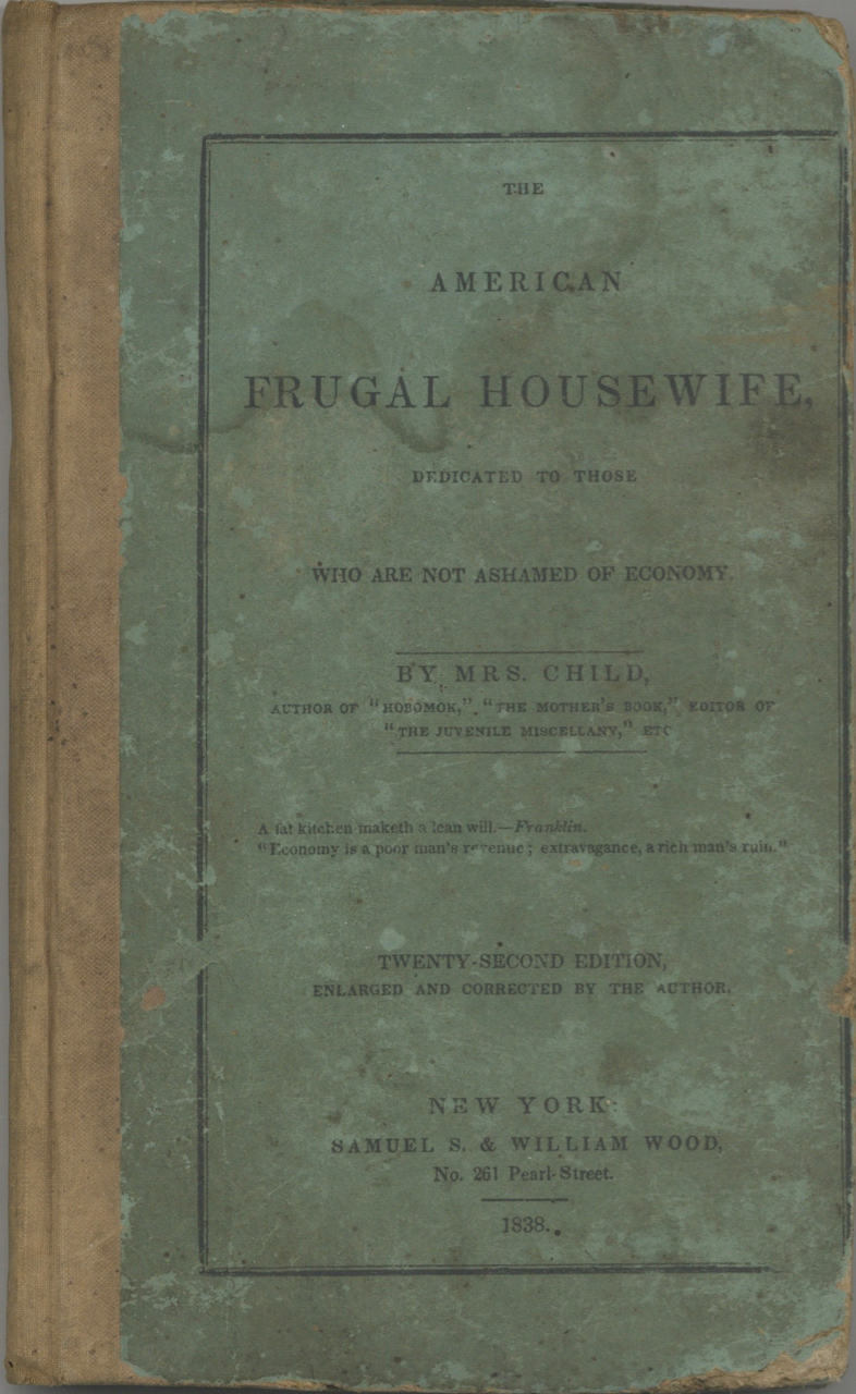 The American Frugal Housewife. Dedicated to those who are not ashamed of economy. Twenty second edition, enlarged and corrected by the author. Child Mrs, Lydia Maria.