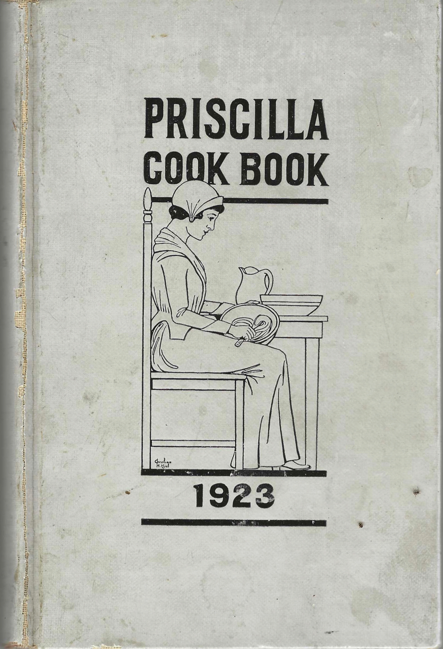 The Priscilla Cook Book. Published by the Priscilla Club of the First Congregational Church of Berkeley. The proceeds to be contributed to the fund for the new church building. First Congregational Church, Priscilla Club, Mrs. J. F. Furtado, Calif Berkeley.
