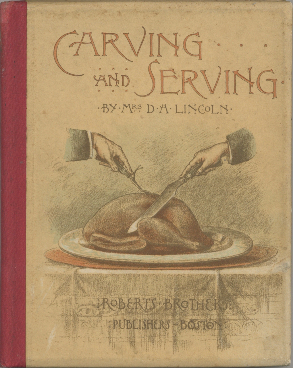 Carving and Serving. Mrs. D. A. Lincoln, Mary Johnson Lincoln.