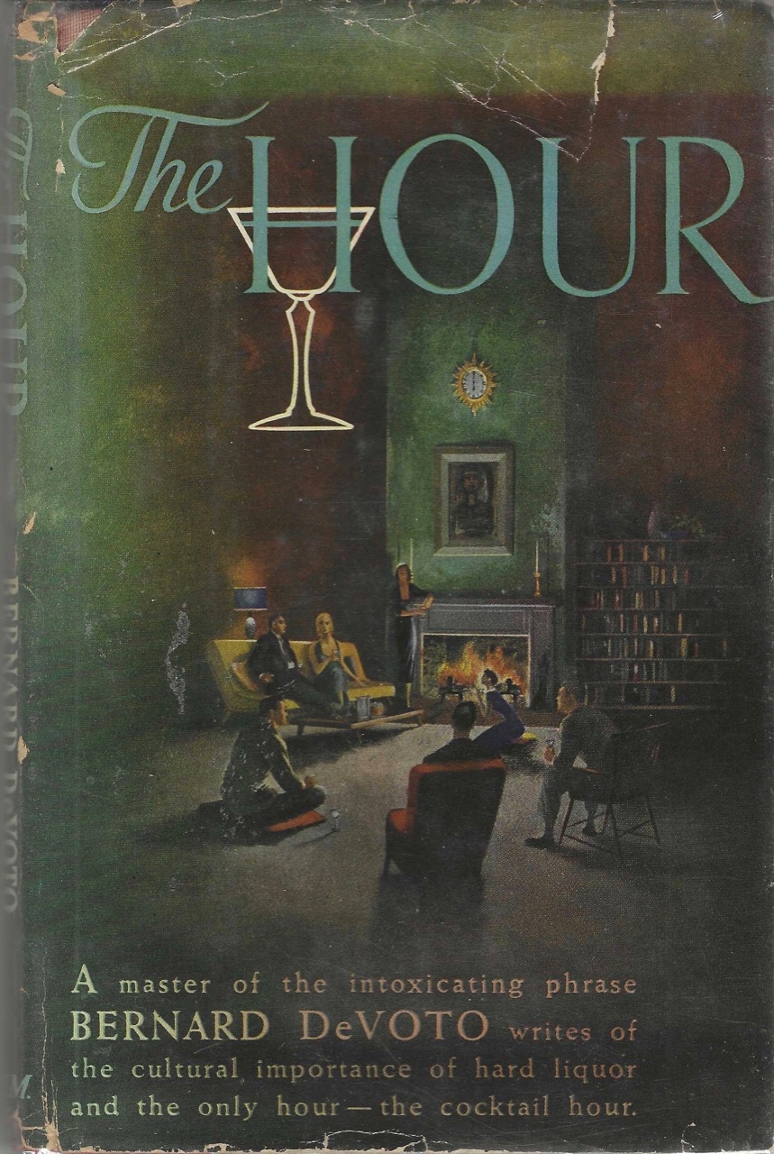 The Hour. [A master of intoxicating phrase, Bernard DeVoto writes of the cultural importance of hard liquor and the only hour – the cocktail hour.]. Bernard DeVoto, William Barss.