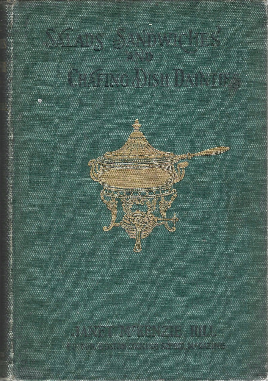 Salads, Sandwiches and Chafing-dish Dainties : with thirty-two illustrations of original dishes. Janet McKenzie Hill.