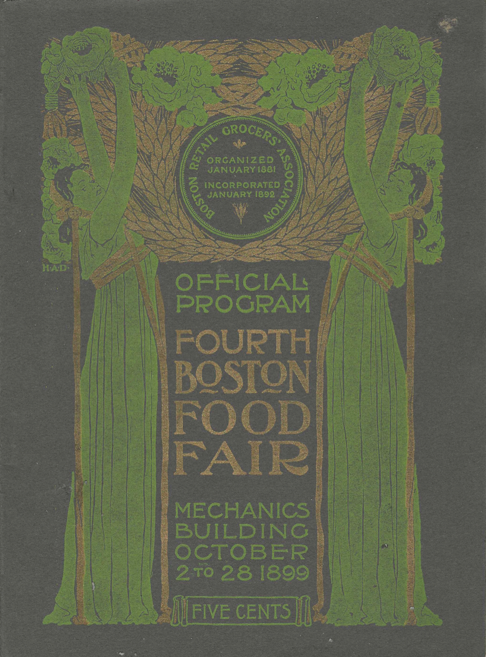 Fourth Boston Food Fair. Under the auspices and personal management of the Boston Retail Grocers' Association, Mechanics' Building, Huntington Ave., Boston, October 2 to October 28, 1899. Food Fairs, Boston Retail Grocers' Association.