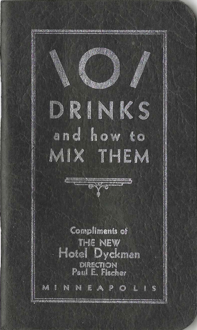 101 Drinks and How to Mix Them. Compliments of the New Hotel Dyckman. Fischer Paul E. Direction, The New Hotel Dyckman, Minn Minneapolis.