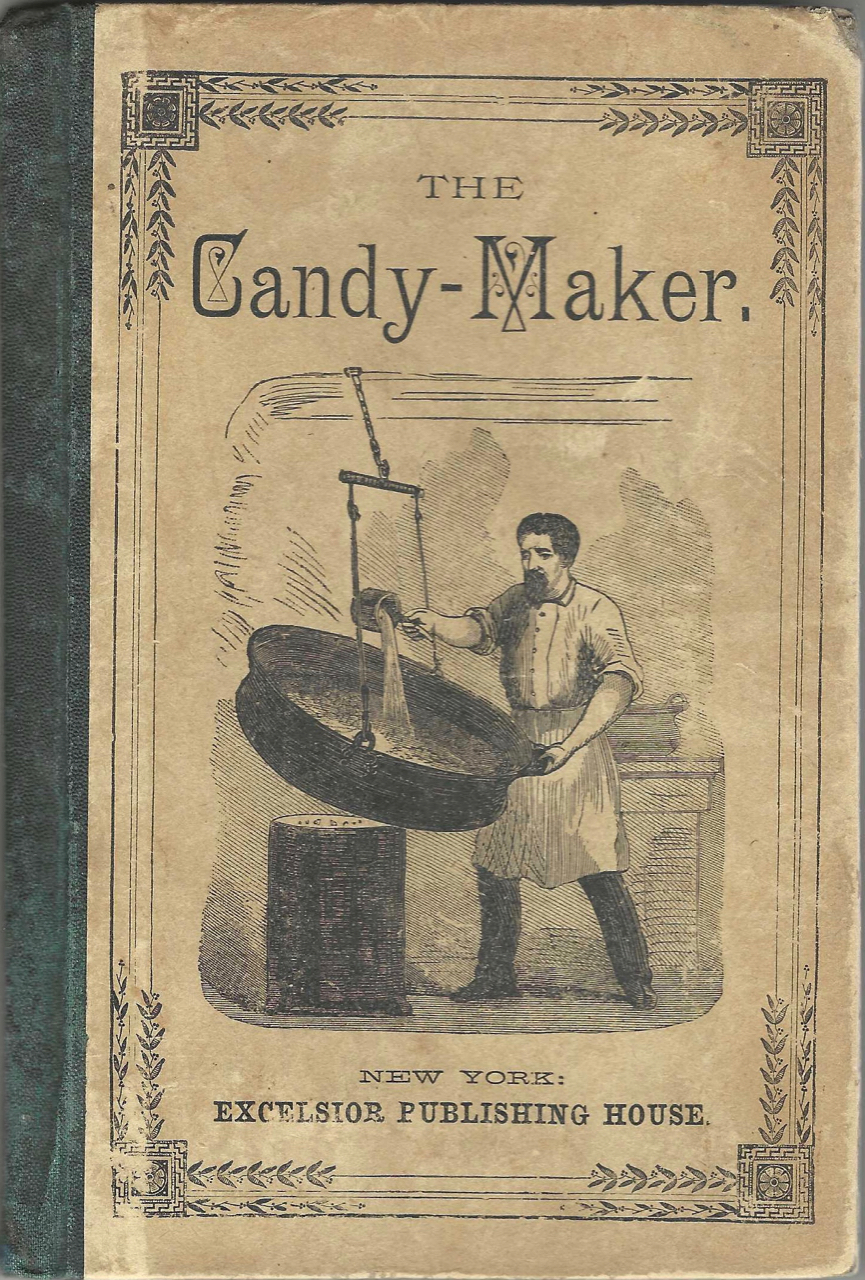The Candy-Maker: a practical guide to the manufacture of the various kinds of plain and fancy candy. R. J. Candy – Schofield.