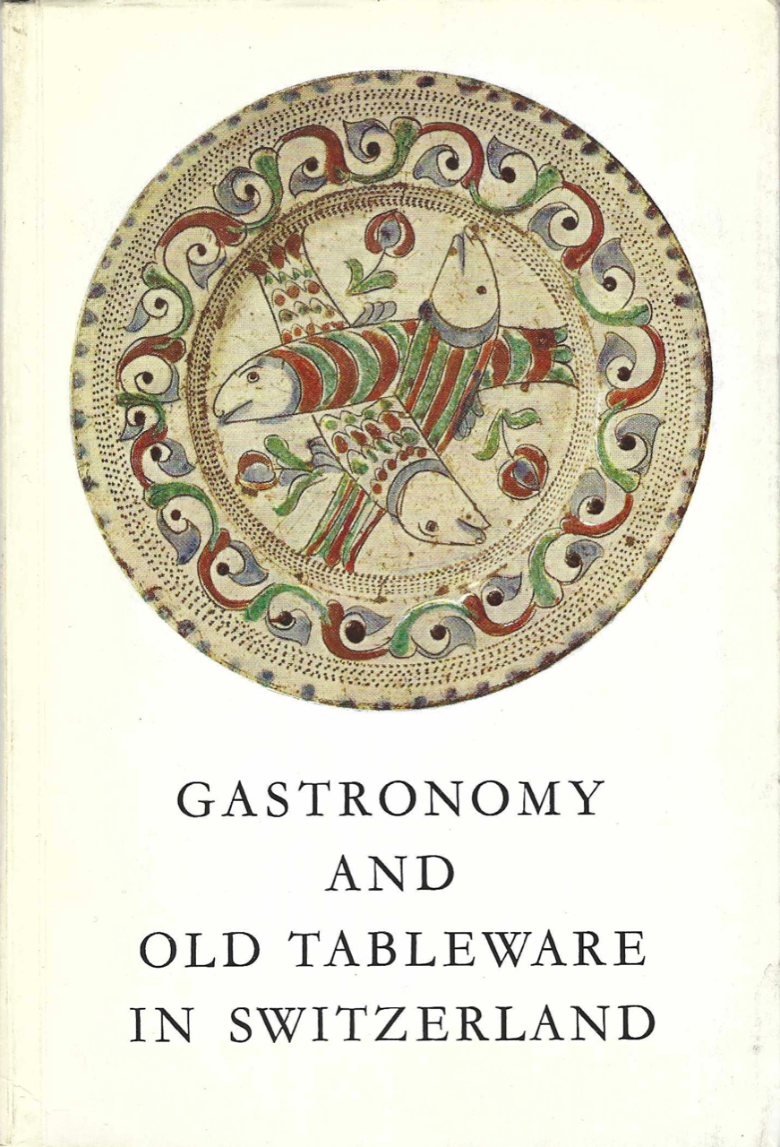Gastronomy and Old Tableware in Switzerland. Hess Leopold, Wyss Robert L.