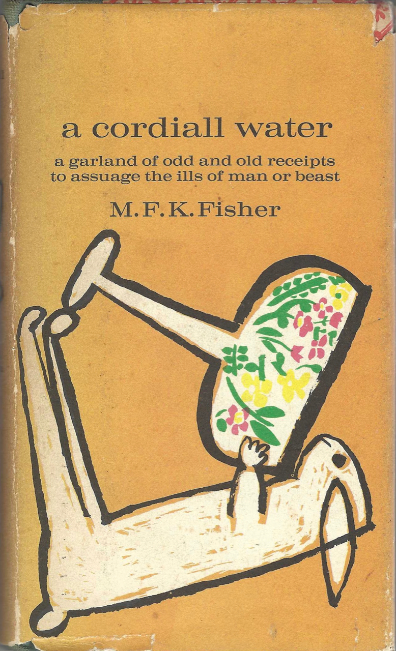 A Cordiall Water. A Garland of Odd and Old Receipts to Assuage the Ills of Man and Beast. M. F. K. Fisher.
