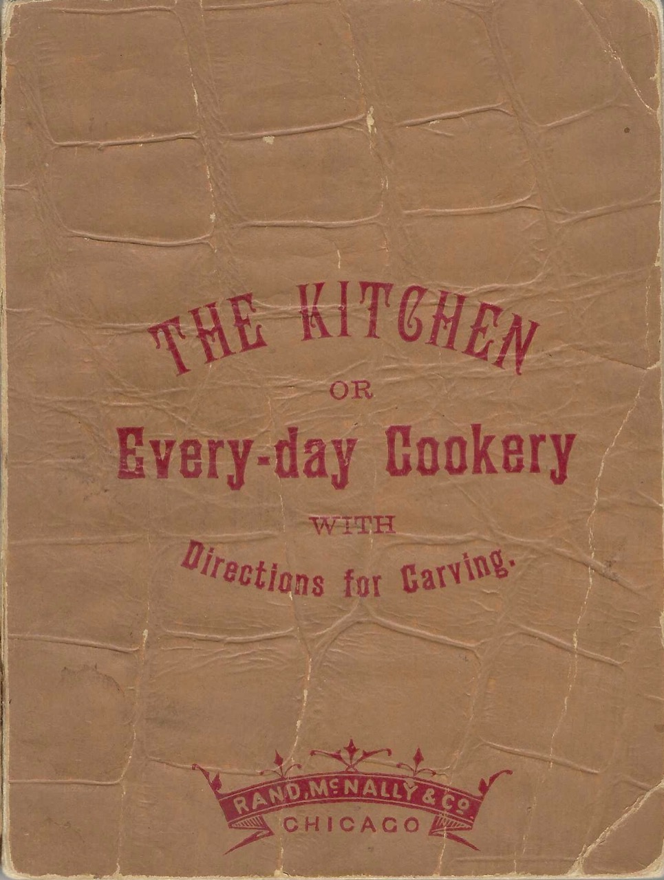 The Kitchen; or, Every-day Cookery, Containing Many Useful Practical Directions, Recipes, etc. with Numerous Wood Engravings Showing How to Carve, and the Proper Mode of Sending Dishes to Table. A Companion Volume to Rand, McNally & Co.'s Pocket Encyclopedia. [Everyday]. Harriet Stewart Judd, Rand McNally, Company.