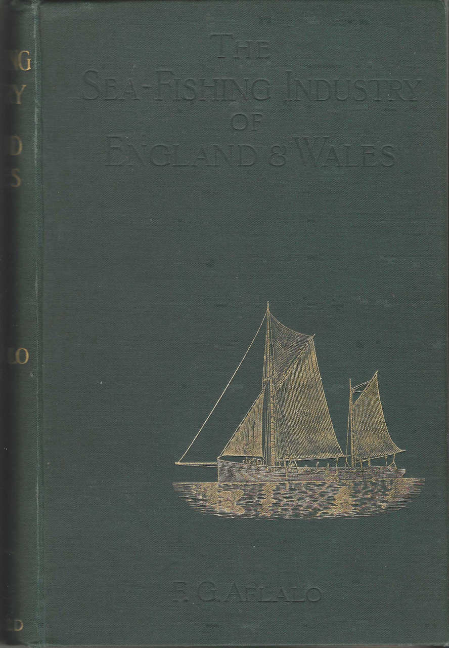 The Sea-Fishing Industry of England & Wales, a popular account of the sea fisheries and ports of those countries. F. G. Aflalo.
