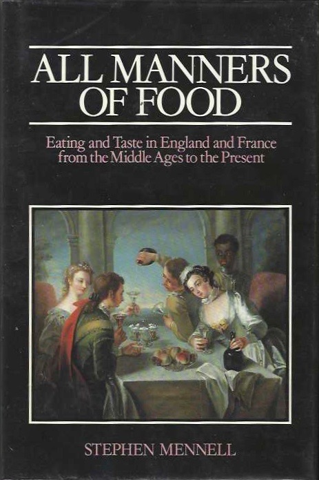 All Manners of Food: Eating and Taste in England and France from the Middle Ages to the Present. Stephen Mennell.