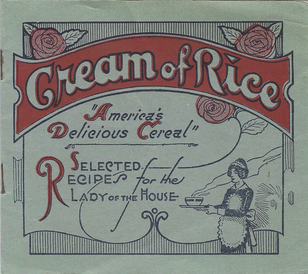 """Cream of Rice.""""America's delicious Cereal"""" Selected recipes for the Lady of the house. [title from cover]. Americans Rice Products Co., New Orleans."""