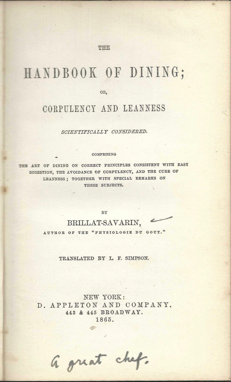 The Handbook of Dining; or, Corpulency and Leanness Scientifically Considered... Comprising the art of dining on correct principles consistent with easy digestion, the avoidance of corpulency, and the cure of leanness, by Brillat-Savarin. Translated by L.F. Simpson. Brillat-Savarin, Leonard Francis Simpson, Jean-Anthelme.