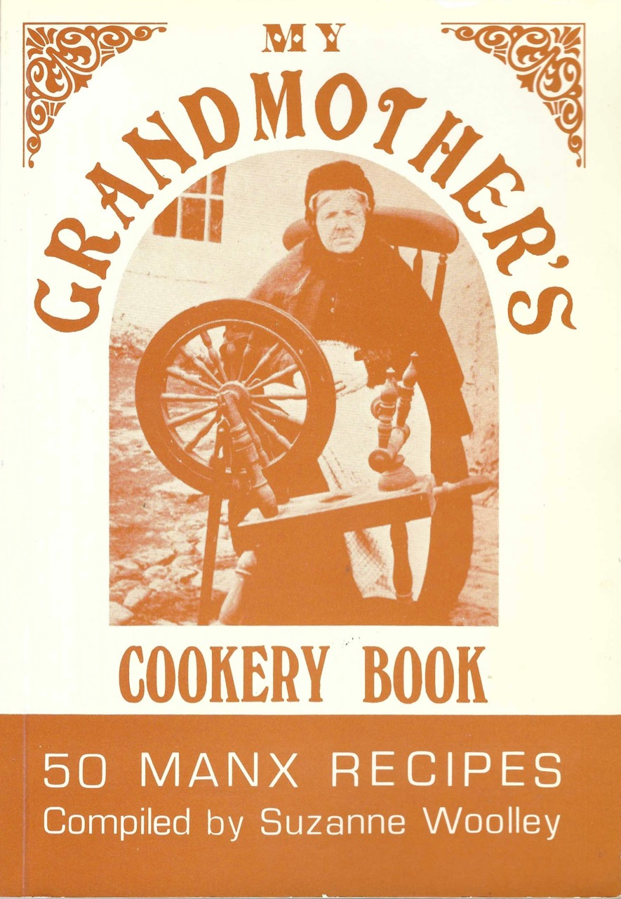 My Grandmother's Cookery Book: 50 Manx Recipes. Isle of Man Cookery, Suzanne Woolley.