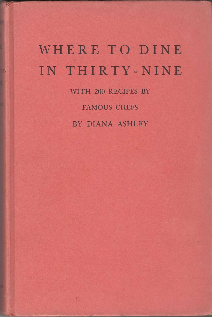 Where to Dine in Thirty-nine: a Guide to New York Restaurants, to which there is added a cook book of recipes by famous chefs. Diana Ashley.
