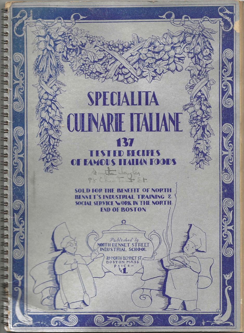 Specialità Culinarie Italiane: 137 tested recipes of famous Italian foods. Sold for the benefit of North Bennet's Industrial Training & Social Service Work in the North End of Boston. North Bennet Street Industrial School, Mass Boston.