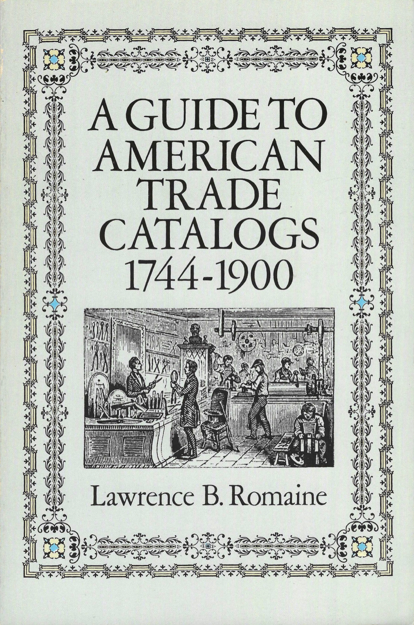 A Guide To American Trade Catalogs, 1744-1900. Lawrence B. Romaine.