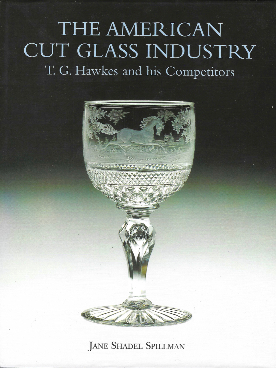 The American Cut Glass Industry T.G. Hawkes and his Competitors. Jane Shadel Spillman.