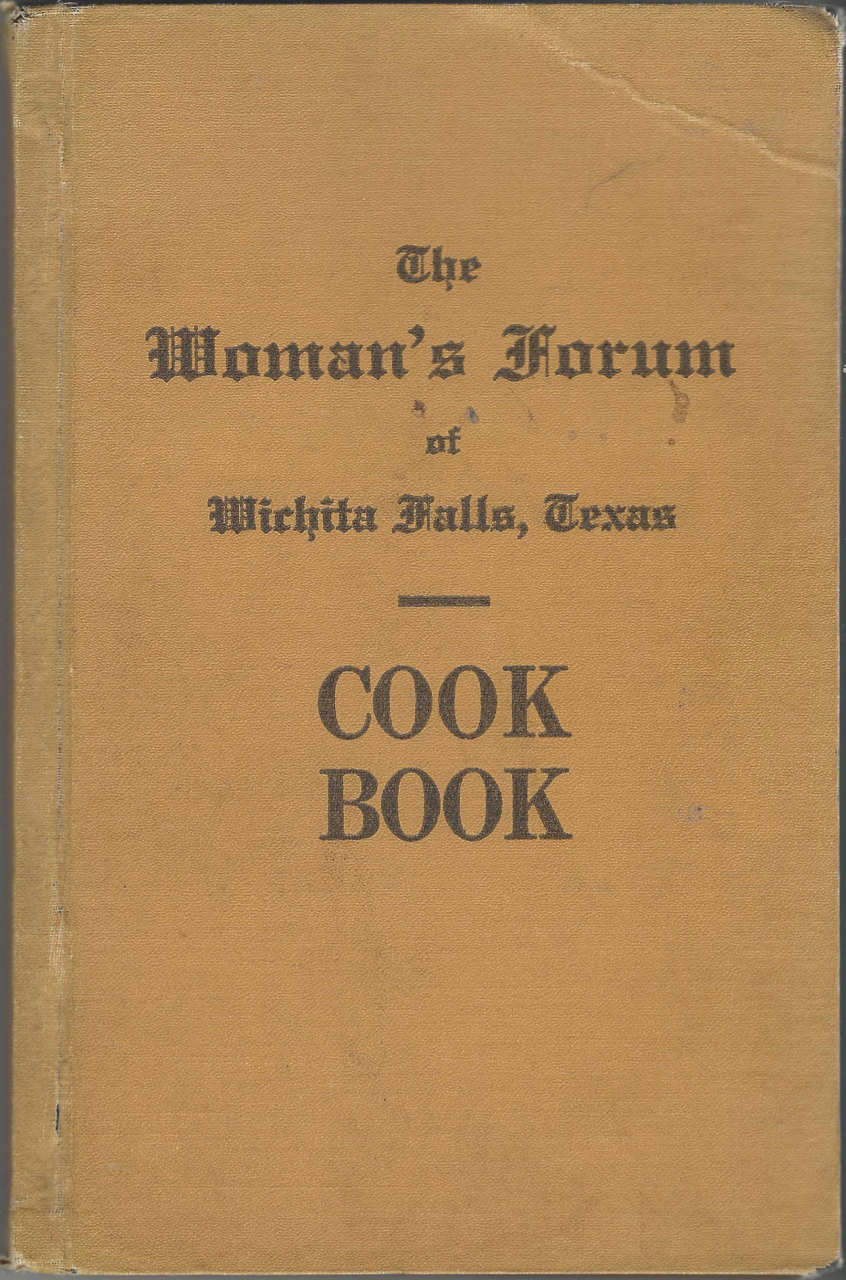 The Woman's Forum of Wichita Falls Cook Book. Compiled and Edited by Mrs. G. D. Anderson [et al.]. Woman's Forum of Wichita Falls, Tex Wichita Falls.