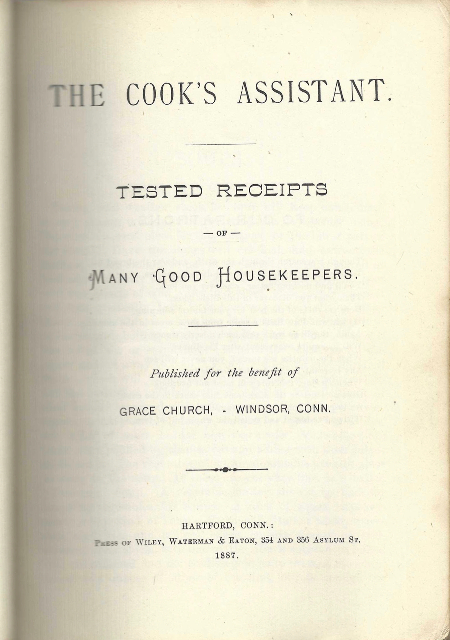 The Cook's Assistant. Tested Receipts of Many Good Housekeepers. Published for the benefit of. Grace Church, Conn Windsor.