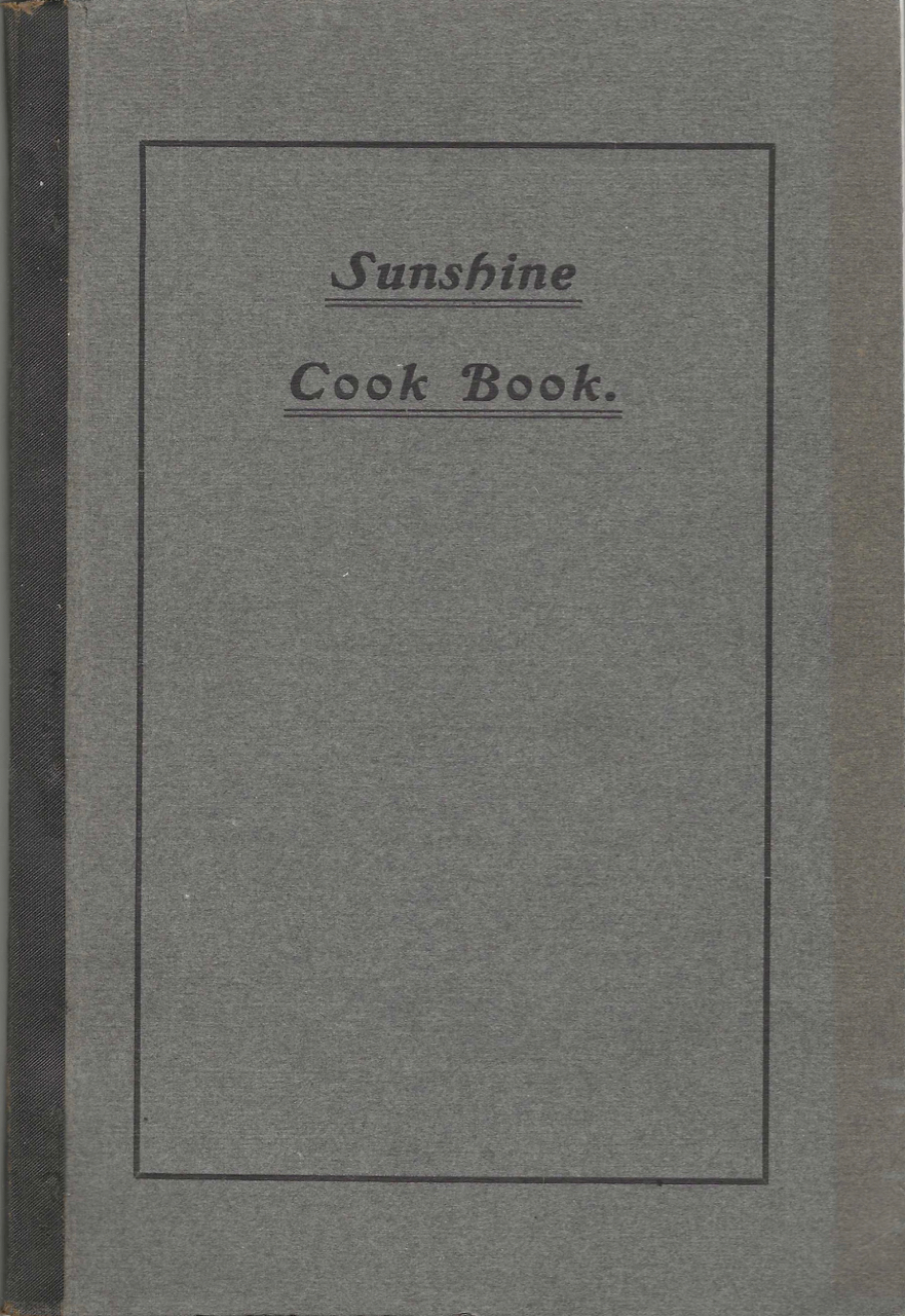 Sunshine Cook Book. A Collection of Valuable Recipes and Menus Gathered from Various Sources. By Mrs. Jennie E. Underhill. Jennie E. Barnes Underhill.