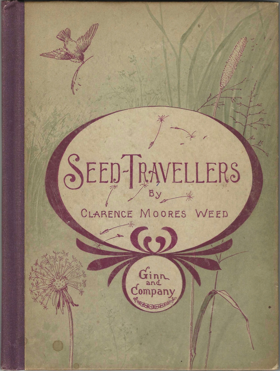 Seed Travellers; studies of the methods of dispersal of various common seeds. Clarence Moores Weed.