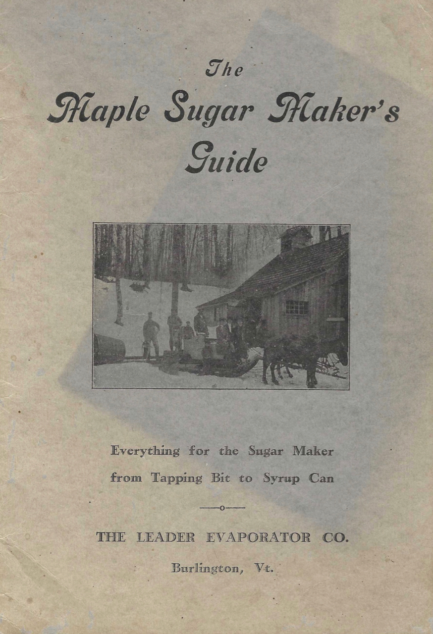 Maple Sugar Makers' Guide. Everything for the sugar maker from tapping bit to syrup can. Trade Catalogue – Maple Syrup, Leader Evaporator Co, Vermont Burlington.