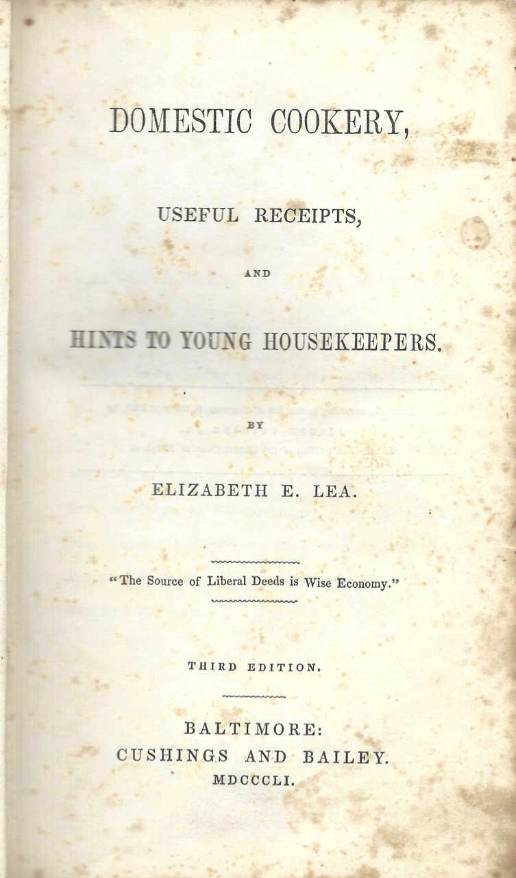 Domestic Cookery, useful receipts, and hints to young housekeepers. Third edition. Box label in book – American Print-Works, Elizabeth E. Lea, Mass Fall River.