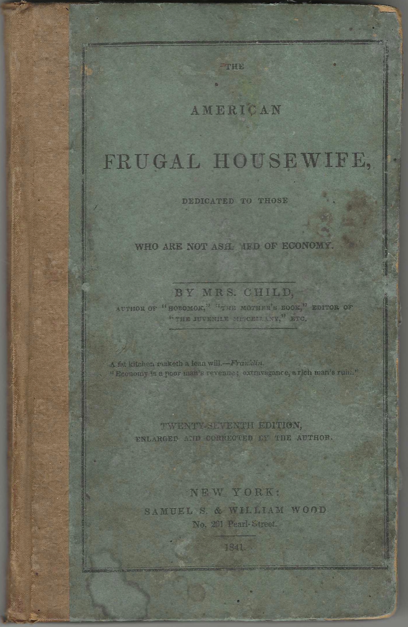 The American Frugal Housewife. Dedicated to those who are not ashamed of economy. Twenty-seventh edition, enlarged and corrected by the author. Child Mrs, Lydia Maria Child.