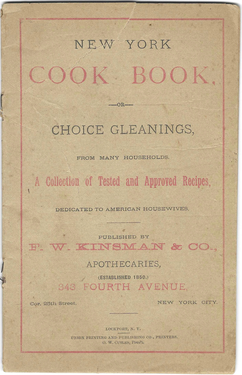 New York Cook Book: or choice gleanings, from many households: a collection of tested and approved recipes, dedicated to American housewives. Almanac – patent medicine, F. W. Kinsman, Co, N. J. Jersey City.