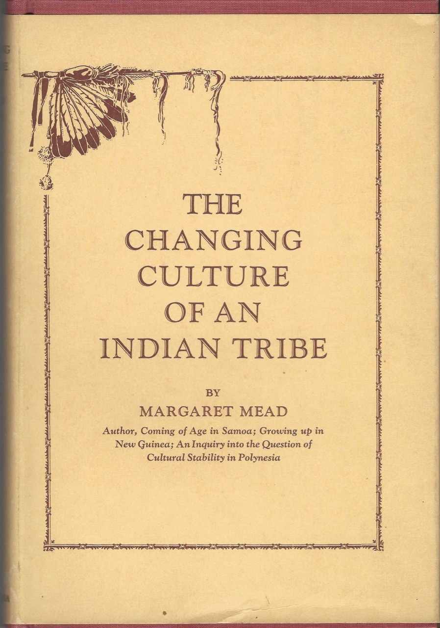 The Changing Culture of an Indian Tribe. Margaret Mead, Clark Wissler, foreword.