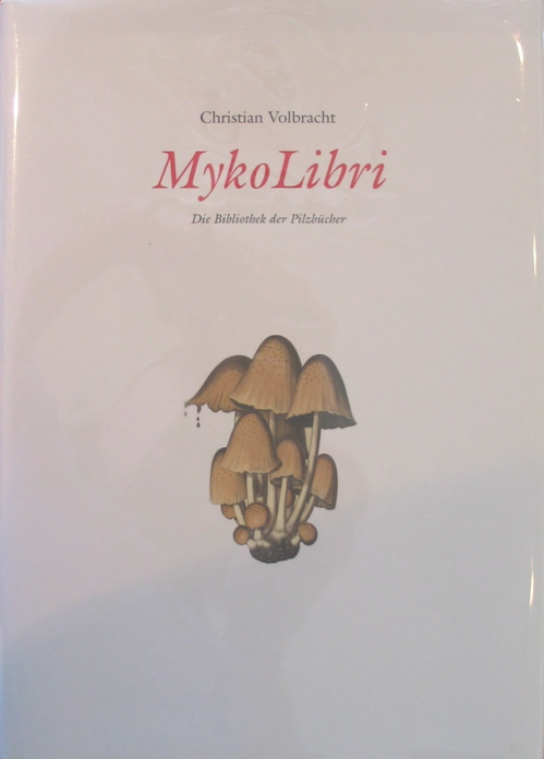 Myko Libri: die Bibliothek der Pilzbucher. (The Library of Great Mushroom Books). Mushrooms,...