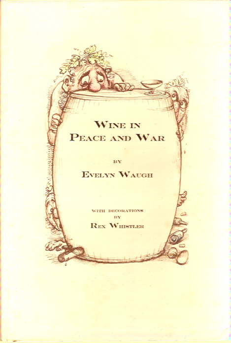 Wine in Peace and War. With Decorations by Rex Whistler. Evelyn Waugh.