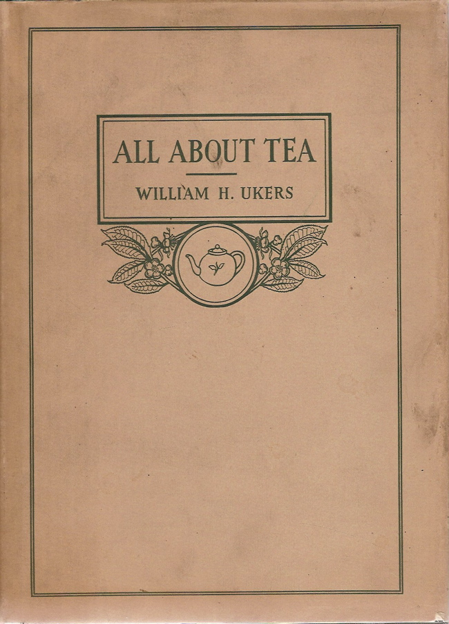 All About Tea. William H. Ukers.